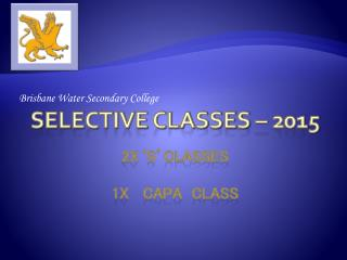 Selective Classes – 2015 2x'S'Classes 1x   CAPA  CLASS