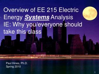 Overview of EE 215 Electric Energy  Systems  Analysis IE: Why you/everyone should take this class
