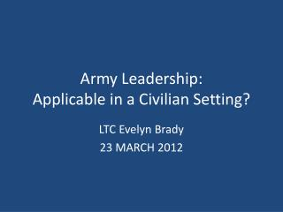 Army Leadership: Applicable in a Civilian Setting?