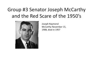 Group #3 Senator Joseph McCarthy and the Red Scare of the 1950's