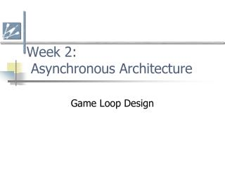 Week  2:   Asynchronous Architecture