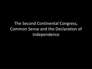 The Second Continental Congress, Common Sense and the Declaration of Independence