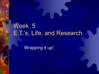 Week  5   E.T.'s, Life, and Research