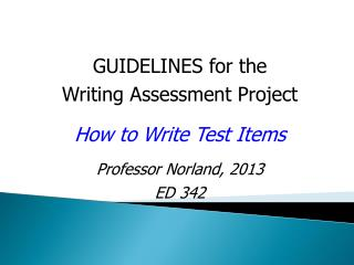 GUIDELINES for the                Writing Assessment Project H ow  to  Write  T est  I tems