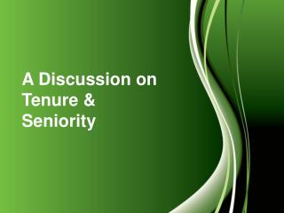 A Discussion on Tenure &  Seniority