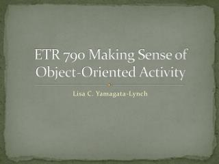 ETR 790 Making Sense of Object-Oriented Activity