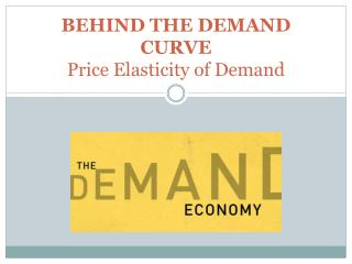 BEHIND THE DEMAND CURVE Price Elasticity of Demand