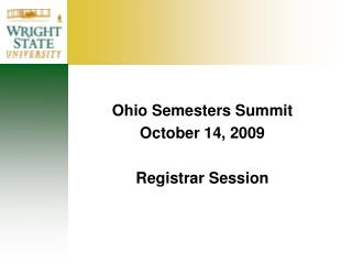 Ohio Semesters Summit October 14, 2009 Registrar  Session