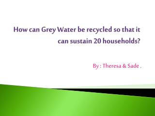 How can Grey Water be recycled so that it can sustain 20 households?