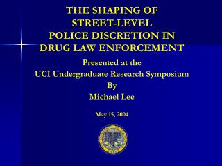 THE SHAPING OF  STREET-LEVEL  POLICE DISCRETION IN  DRUG LAW ENFORCEMENT