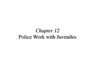 Chapter 12 Police Work with Juveniles