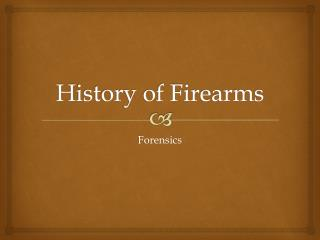 History of Firearms