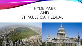 Hyde park 	 			and ST Pauls Cathedral