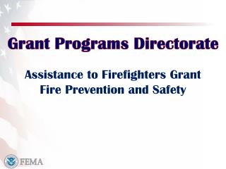 Assistance to Firefighters Grant  Fire Prevention and Safety