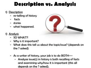 Description vs. Analysis Description  re-telling of history  facts stories  what happened.