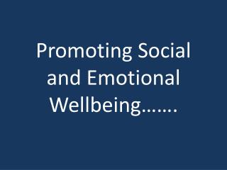 Promoting  Social and Emotional  Wellbeing…….