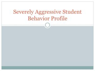 Severely Aggressive Student Behavior Profile