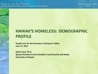 HAWAII'S HOMELESS:  DEMOGRAPHIC PROFILE Health Care for the Homeless Training for FQHCs