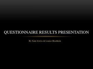 Questionnaire Results Presentation