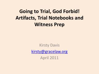 Going to Trial, God Forbid!  Artifacts, Trial Notebooks  and Witness  Prep
