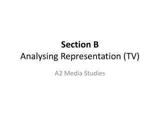 Section B Analysing  Representation (TV)