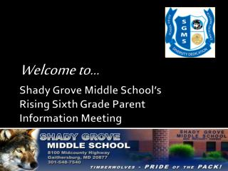 Shady Grove Middle  School's Rising Sixth  Grade Parent  Information Meeting