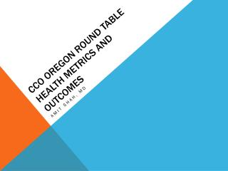 CCO Oregon Round Table Health Metrics and Outcomes