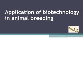 Application of biotechnology in animal breeding