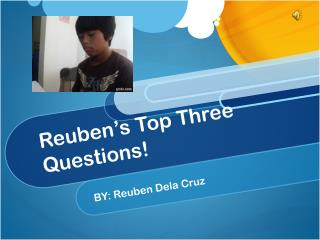 Reuben's Top Three Questions!