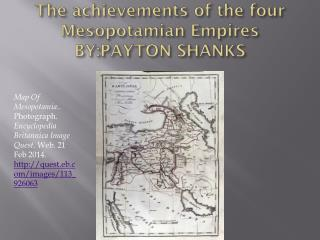 The achievements of the four Mesopotamian  Empires BY:PAYTON SHANKS