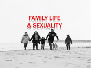 Family Life  & Sexuality