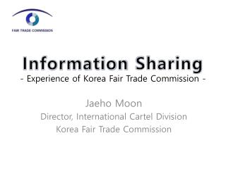 Information  Sharing - Experience of Korea Fair Trade Commission -
