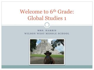 Welcome to 6 th  Grade:  Global Studies 1