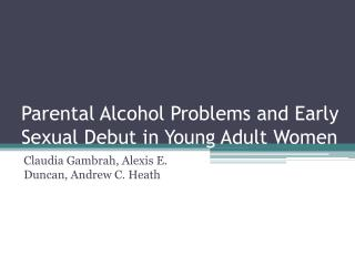 Parental Alcohol Problems and Early Sexual Debut in Young Adult Women