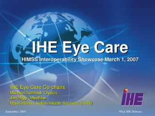 IHE Eye Care HIMSS Interoperability Showcase March 1, 2007