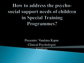 How to address the psycho-social support needs of children in Special Training  Programmes ?