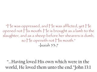 """…Having  loved His own which were in the world, He loved them unto the end."" John 13:1"
