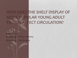 How Does the Shelf Display of More Popular Young Adult Fiction Affect Circulation?