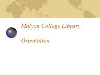 Malyon College Library Orientation
