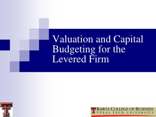 Valuation and Capital Budgeting for the Levered Firm