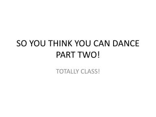 SO YOU THINK YOU CAN DANCE PART TWO!