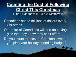 Counting the Cost of Following Christ This Christmas Luke 1; Matthew 1; Luke 2; Matthew  2