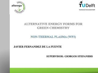 ALTERNATIVE ENERGY FORMS FOR  GREEN CHEMISTRY NON-THERMAL PLASMA (WP3)