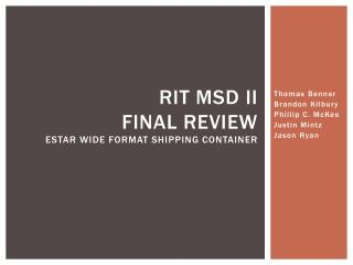RIT MSD II Final review Estar  Wide Format Shipping Container
