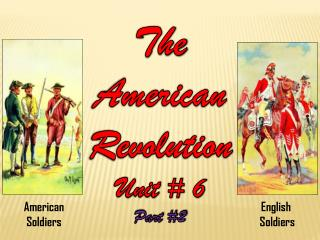 The  American  Revolution Unit # 6 Part #2