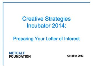 Creative Strategies Incubator 2014: Preparing Your Letter of Interest