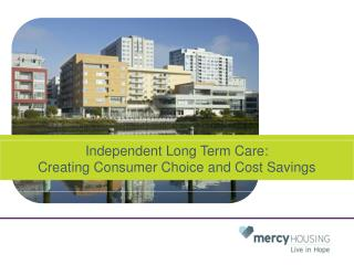 Independent Long Term Care: Creating Consumer Choice and Cost Savings