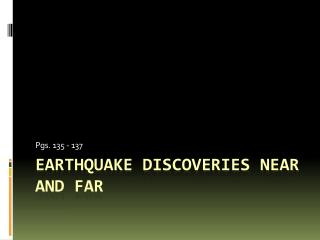 Earthquake discoveries near and far