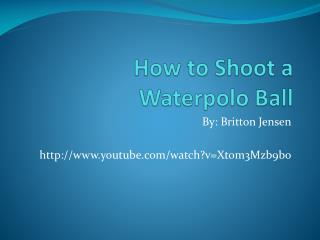 How to Shoot a  Waterpolo  Ball