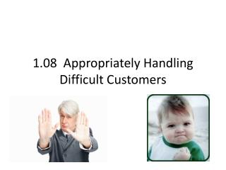 1.08  Appropriately Handling Difficult Customers
